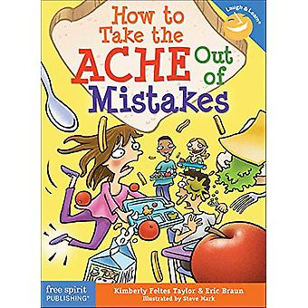 How to Take the Ache Out of Mistakes by Kimberly Feltes Taylor - 9781