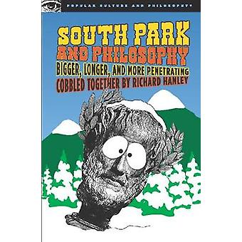 South Park and Philosophy  Bigger Longer and More Penetrating by Edited by Richard Hanley