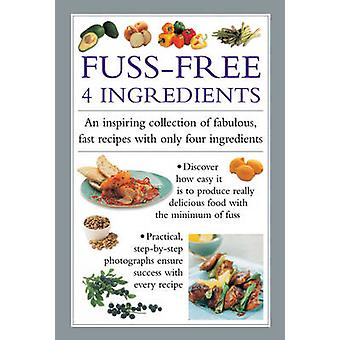FussFree 4 Ingredients  An Inspiring Collection of Fabulous Fast Recipes with Only Four Ingredients by Valerie Ferguson