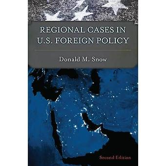 Regional Cases in U.S. Foreign Policy by Donald M. Snow