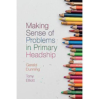Making Sense of Problems in Primary Headship by Gerald Dunning - 9781