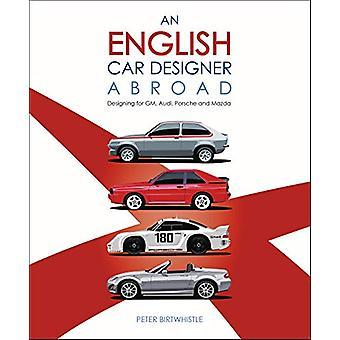 Een Engelse autoontwerper in het buitenland - Ontwerpen voor GM - Audi - Porsche en