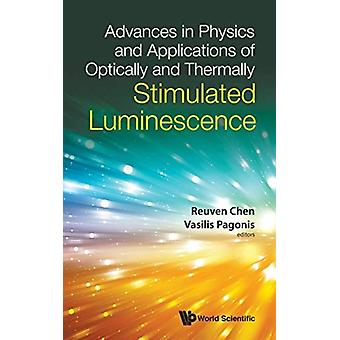 Advances In Physics And Applications Of Optically And Thermally Stimulated Luminescence by Edited by Reuven Chen & Edited by Vasilis Pagonis