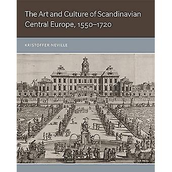 The Art and Culture of Scandinavian Central Europe - 1550-1720 by Kri