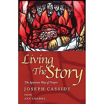 Living the Story: The Ignatian Way of Prayer and� Scripture Reading