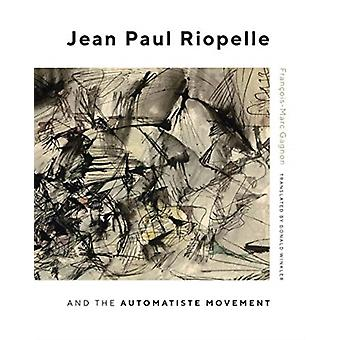 Jean Paul Riopelle and the Automatiste Movement by Gagnon & FrancoisMarc