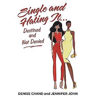 Single and Hating It...Destined and Not Denied by Denise Chand - 9781