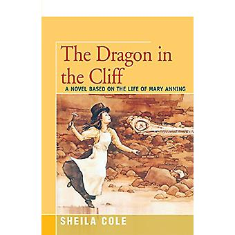 The Dragon in the Cliff - A Novel Based on the Life of Mary Anning by