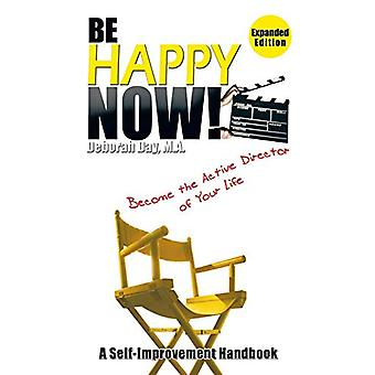 Be Happy Now! - Become the Active Director of Your Life by Deborah Day