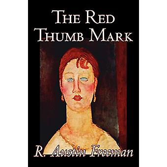 The Red Thumb Mark by R. - Austin Freeman - 9781598187373 Book