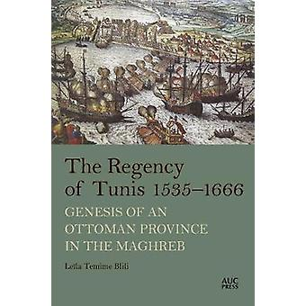 The Regency of Tunis 15351666 Genesis of an Ottoman Province in the Maghreb