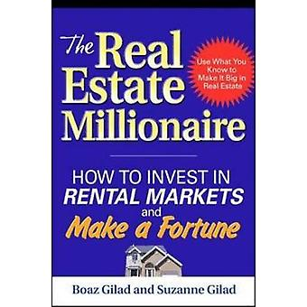 The Real Estate Millionaire How to Invest in Rental Markets and Make a Fortune by Boaz GiladSuzanne Gilad