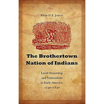 The Brothertown Nation of Indians door Brad D.E. Jarvis