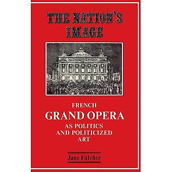 The Nations Image : French Grand Opera as Politics and Politicized Art