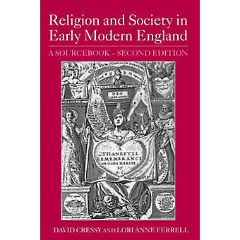 Religion and Society in Early Modern England  A Sourcebook by Edited by David Cressy & Edited by Lori Anne Ferrell