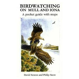 Birdwatching on Mull and Iona  A Pocket Guide with Maps by David Sexton & Illustrated by Philip Snow