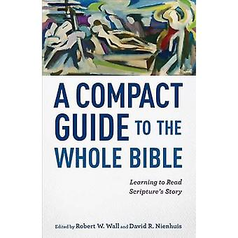 A Compact Guide to the Whole Bible - Learning to Read Scripture's Stor