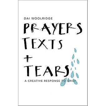 Prayers - Texts and Tears - A creative response to grief by Dai Woolri
