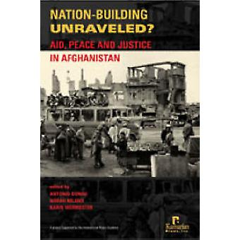 Nation-building Unraveled? - Aid - Peace and Justice in Afghanistan by