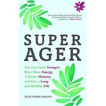 Super Ager - You Can Look Younger - Have More Energy - a Better Memory