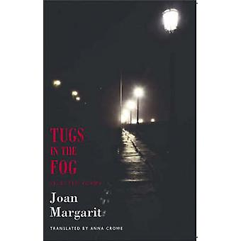 Tugs in the Fog - Selected Poems by Joan Margarit - Anna Crowe - 97818