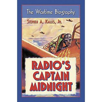 Radio's  -Captain Midnight - - The Wartime Biography (New edition) by St