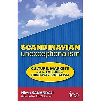 Scandinavian Unexceptionalism: Culture, Markets and the Failure of Third-Way Socialism (Readings in Political...