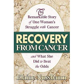 Recovery from Cancer: The Remarkable Story of One Woman's Struggle with Cancer and What She Did to Beat the Odds