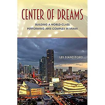 Center of Dreams: bygga en förstklassig scenkonst komplex i Miami