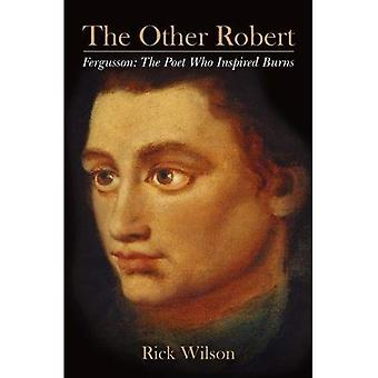 The Other Robert: Fergusson: the Poet Who Inspired Burns