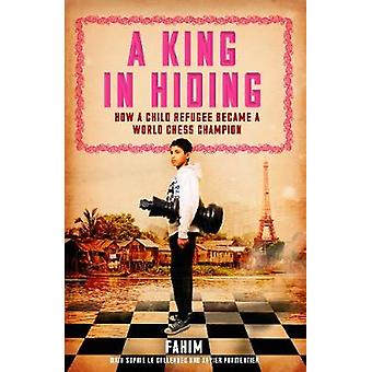 A King in Hiding  How a child refugee became a world chess champion by Fahim Mohammad & With Sophie Le Callennec & With Xavier Parmentier