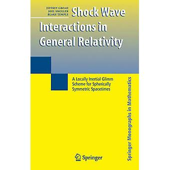 Shock Wave Interactions in General Relativity  A Locally Inertial Glimm Scheme for Spherically Symmetric Spacetimes by Groah & Jeffrey