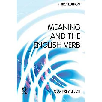 Meaning and the English Verb by Leech & Geoffrey N.