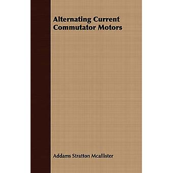 Alternating Current Commutator Motors by Mcallister & Addams Stratton
