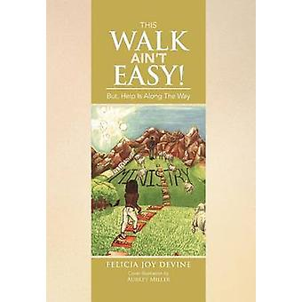This Walk Aint Easy But Help Is Along The Way by Devine & Felicia Joy