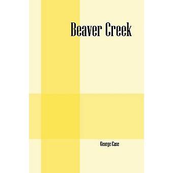 Beaver Creek by Case & George