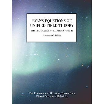 Evans Equations of Unified Field Theory by Felker & Laurence G.