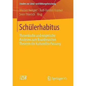Schlerhabitus  Theoretische und empirische Analysen zum Bourdieuschen Theorem der kulturellen Passung by Helsper & Werner