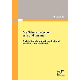 Die Schere zwischen arm und gesund Soziale Ursachen von Gesundheit und Krankheit in Deutschland by Peter & Thomas