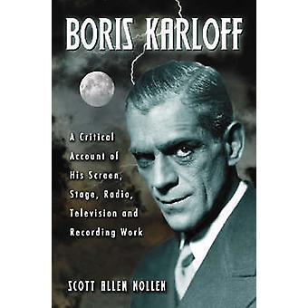 Boris Karloff - A Critical Account of His Screen - Stage - Radio - Tel