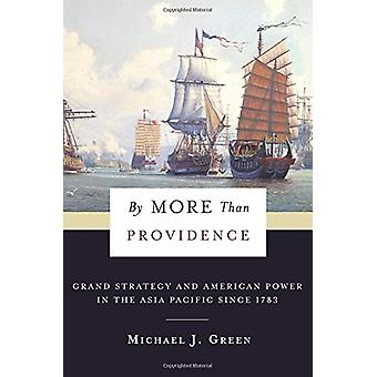 By More Than Providence - Grand Strategy and American Power in the Asi