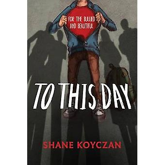 To This Day - For the Bullied and Beautiful by Shane Koyczan - 9781554