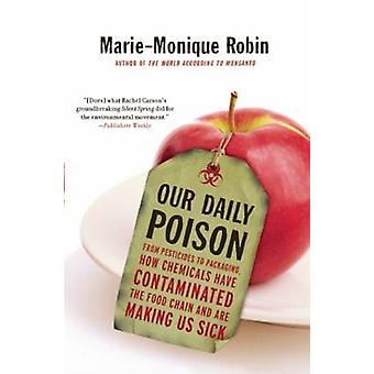 Our Daily Poison - From Pesticides to Packaging - How Chemicals Have C
