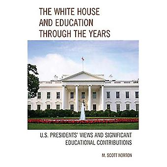 The White House and Education through the Years: U.S. Presidents' Views and Significant Educational Contributions