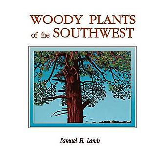 Woody Plants of the Southwest by Lamb & Samuel H.