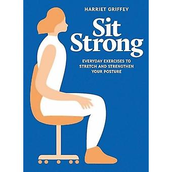 Sit Strong by Harriet Griffey