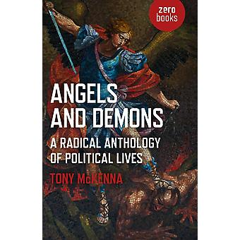 Angels and Demons A Radical Anthology of Political Lives by Tony McKenna