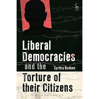Liberal Democracies and the Torture of Their Citizens by Cynthia Banham