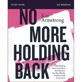 No More Holding Back Study Guide by Kat Armstrong