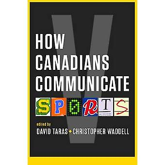 How Canadians Communicate - Vol. V by Christopher Waddell - David Tara